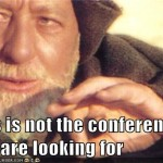 This is not the conference you are looking for